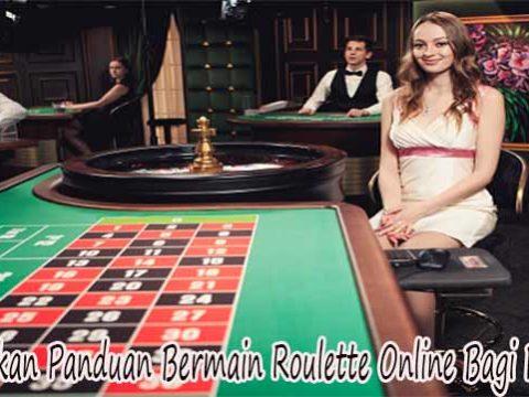 Perhatikan Panduan Bermain Roulette Online Bagi Pemula